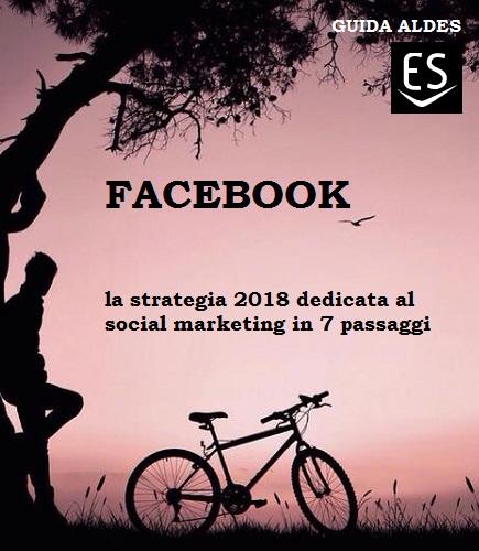 FACEBOOK la strategia 2018 per social marketing in 7 passaggi